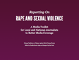 Reporting on Rape and Sexual Violence: A Media Toolkit